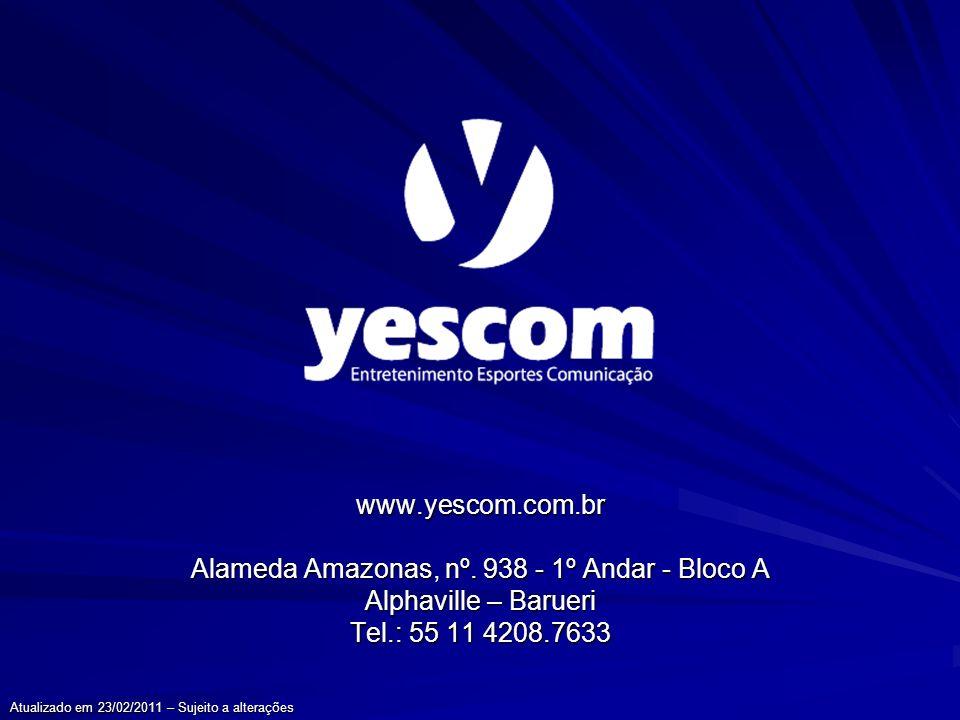 www.yescom.com.br Alameda Amazonas, nº. 938 - 1º Andar - Bloco A Alphaville – Barueri Tel.: 55 11 4208.7633 Atualizado em 23/02/2011 – Sujeito a alter