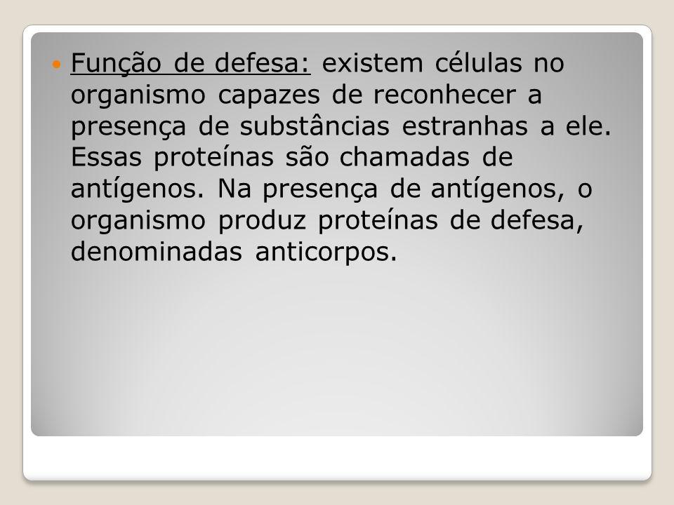Função de defesa: existem células no organismo capazes de reconhecer a presença de substâncias estranhas a ele.