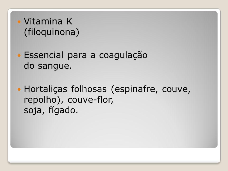 Vitamina K (filoquinona) Essencial para a coagulação do sangue.