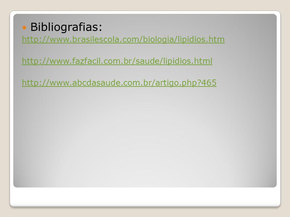 Bibliografias: http://www.brasilescola.com/biologia/lipidios.htm http://www.fazfacil.com.br/saude/lipidios.html http://www.abcdasaude.com.br/artigo.php?465