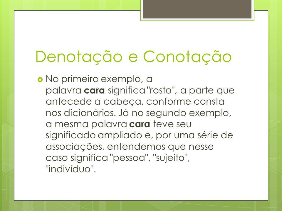 Denotação e Conotação No primeiro exemplo, a palavra cara significa rosto , a parte que antecede a cabeça, conforme consta nos dicionários.