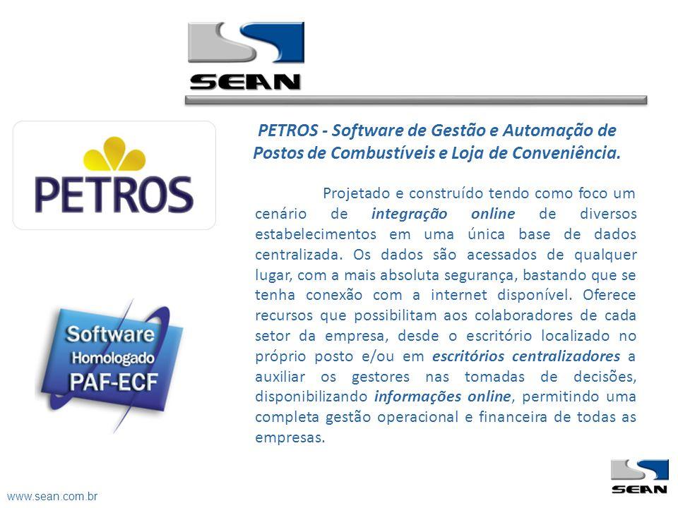 www.sean.com.br PETROS - Software de Gestão e Automação de Postos de Combustíveis e Loja de Conveniência. Projetado e construído tendo como foco um ce