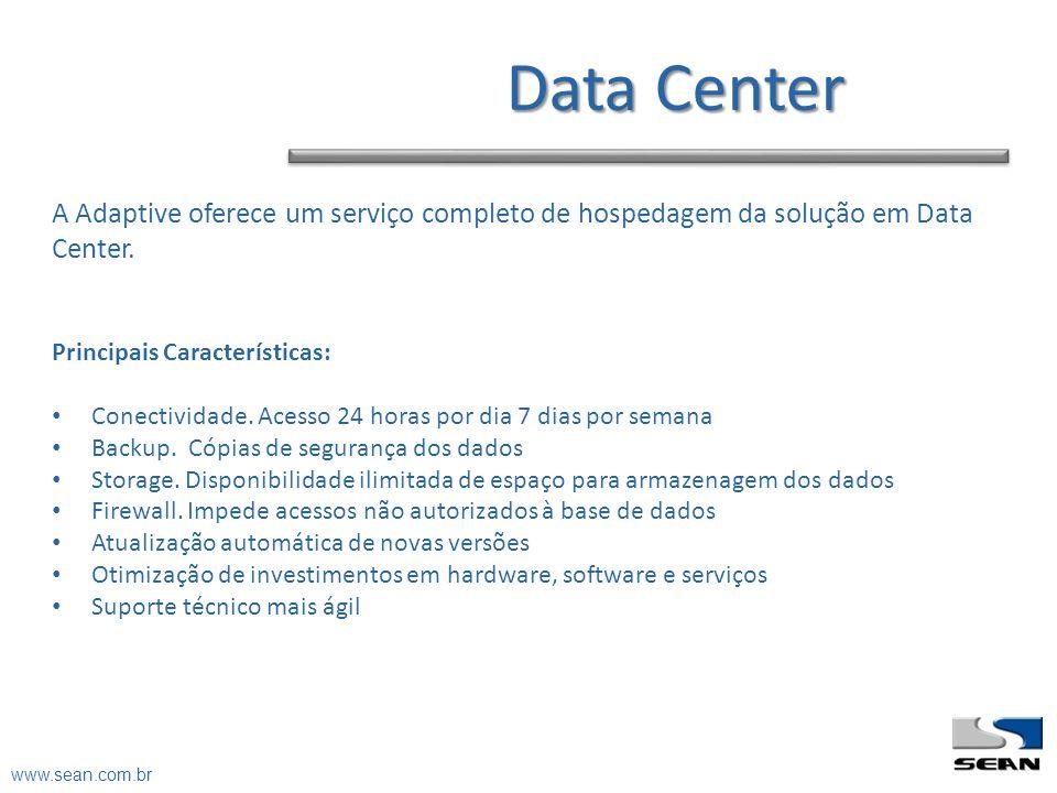 A Adaptive oferece um serviço completo de hospedagem da solução em Data Center. Principais Características: Conectividade. Acesso 24 horas por dia 7 d
