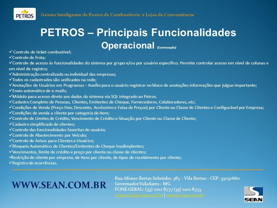PETROS – Principais Funcionalidades Operacional (Continuação) Controle de ticket combustível; Controle de frota; Controle de acesso às funcionalidades do sistema por grupo e/ou por usuário específico.