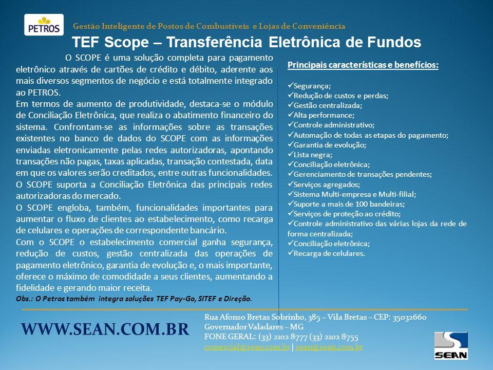 TEF Scope – Transferência Eletrônica de Fundos O SCOPE é uma solução completa para pagamento eletrônico através de cartões de crédito e débito, aderente aos mais diversos segmentos de negócio e está totalmente integrado ao PETROS.