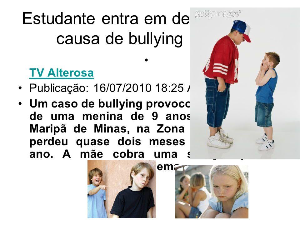 Estudante entra em depressão por causa de bullying em MG TV Alterosa TV Alterosa Publicação: 16/07/2010 18:25 Atualização: Um caso de bullying provocou o afastamento de uma menina de 9 anos da escola em Maripã de Minas, na Zona da Mata.