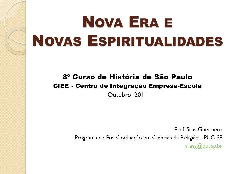 N OVA E RA E N OVAS E SPIRITUALIDADES 8º Curso de História de São Paulo CIEE - Centro de Integração Empresa-Escola Outubro 2011 Prof. Silas Guerriero