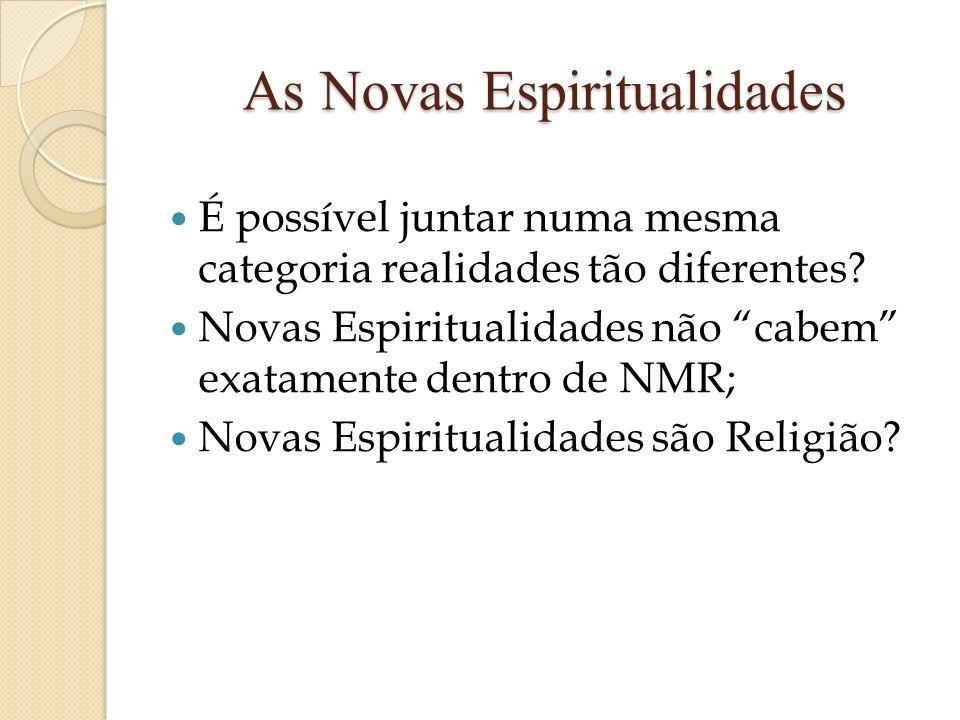 As Novas Espiritualidades É possível juntar numa mesma categoria realidades tão diferentes? Novas Espiritualidades não cabem exatamente dentro de NMR;