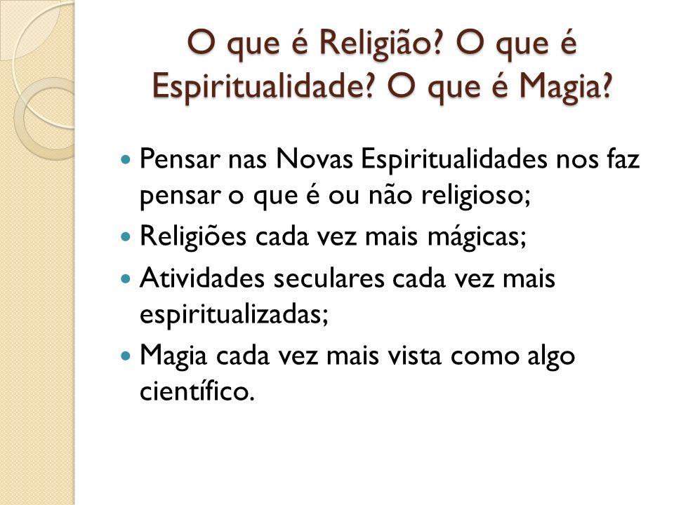 O que é Religião? O que é Espiritualidade? O que é Magia? Pensar nas Novas Espiritualidades nos faz pensar o que é ou não religioso; Religiões cada ve