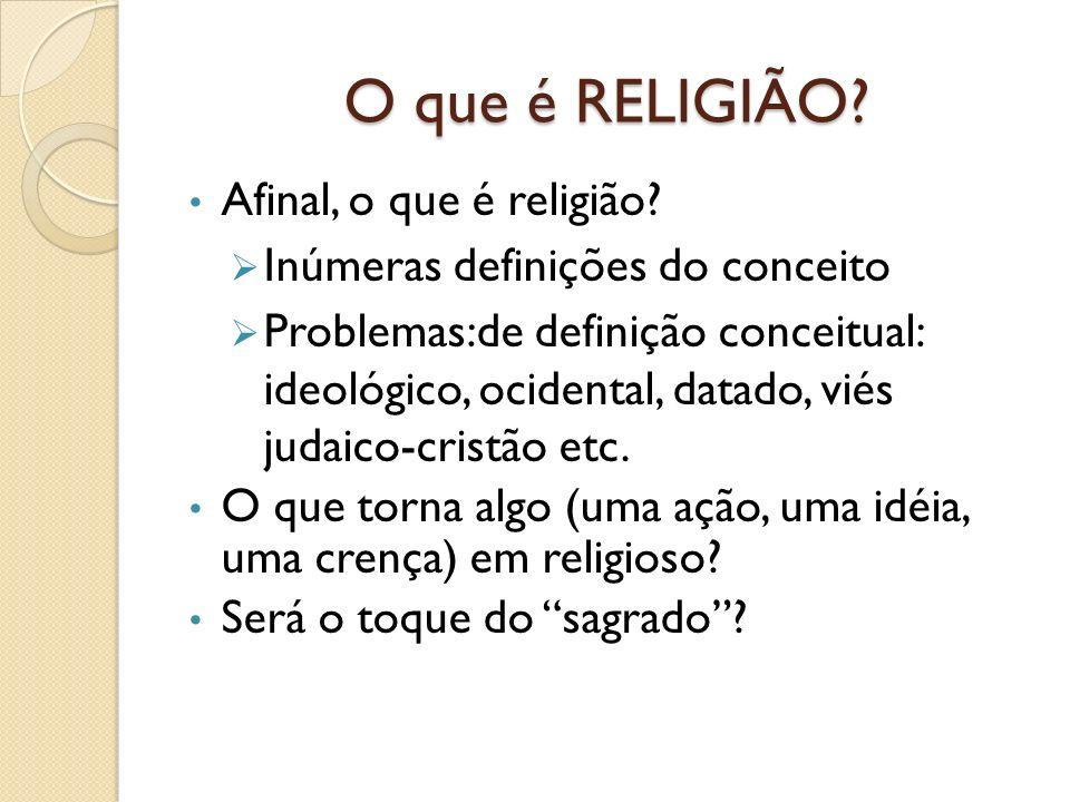 O que é RELIGIÃO? Afinal, o que é religião? Inúmeras definições do conceito Problemas:de definição conceitual: ideológico, ocidental, datado, viés jud