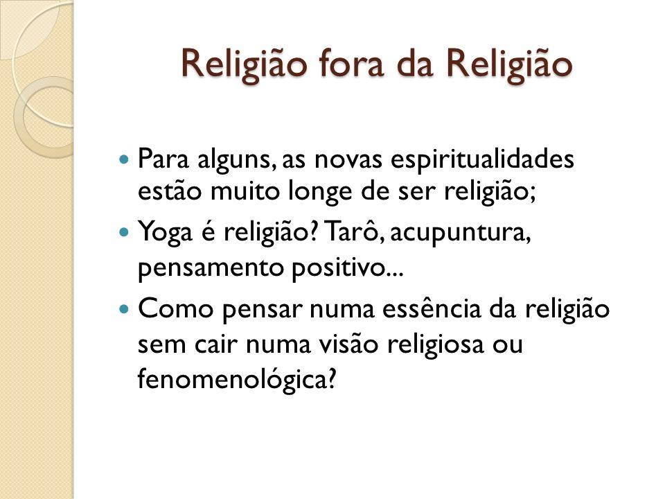 Religião fora da Religião Para alguns, as novas espiritualidades estão muito longe de ser religião; Yoga é religião? Tarô, acupuntura, pensamento posi