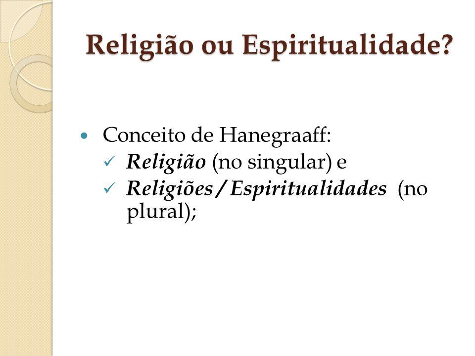 Religião ou Espiritualidade? Conceito de Hanegraaff: Religião (no singular) e Religiões / Espiritualidades (no plural);