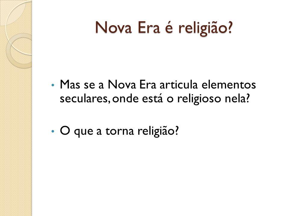 Nova Era é religião? Mas se a Nova Era articula elementos seculares, onde está o religioso nela? O que a torna religião?