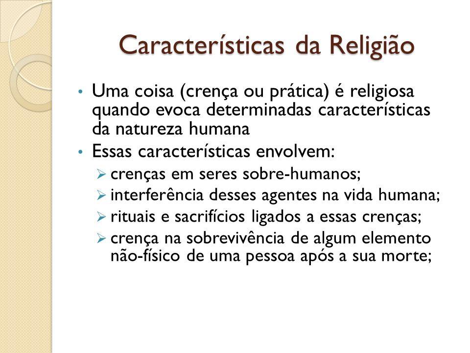 Características da Religião Uma coisa (crença ou prática) é religiosa quando evoca determinadas características da natureza humana Essas característic