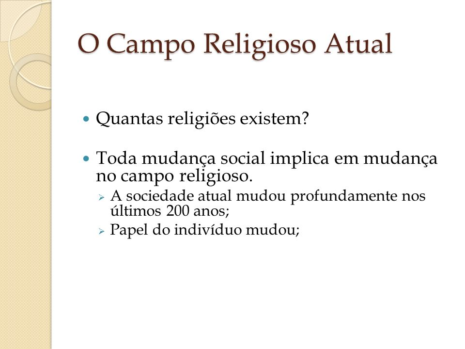 O Campo Religioso Atual Quantas religiões existem? Toda mudança social implica em mudança no campo religioso. A sociedade atual mudou profundamente no