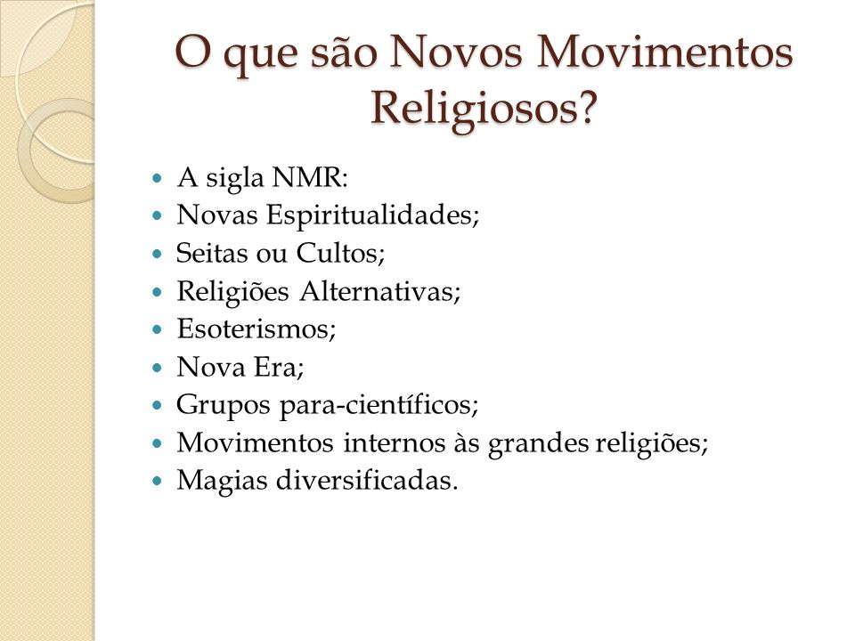 O que são Novos Movimentos Religiosos? A sigla NMR: Novas Espiritualidades; Seitas ou Cultos; Religiões Alternativas; Esoterismos; Nova Era; Grupos pa