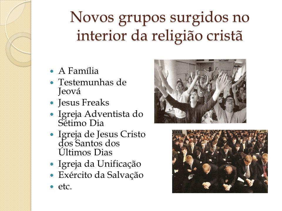 Novos grupos surgidos no interior da religião cristã A Família Testemunhas de Jeová Jesus Freaks Igreja Adventista do Sétimo Dia Igreja de Jesus Crist