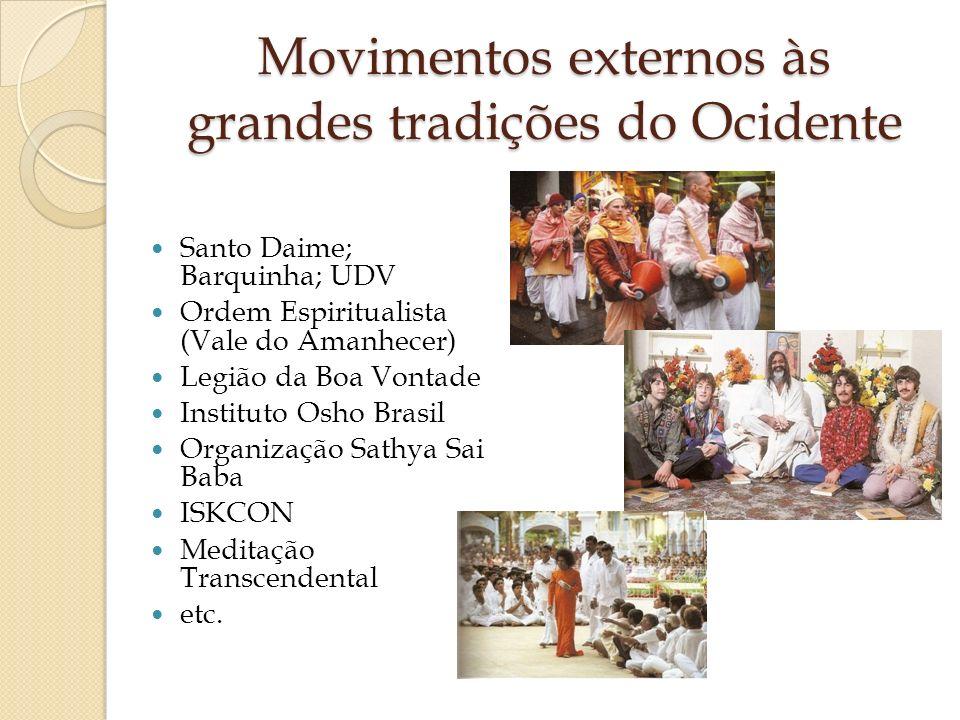 Movimentos externos às grandes tradições do Ocidente Santo Daime; Barquinha; UDV Ordem Espiritualista (Vale do Amanhecer) Legião da Boa Vontade Instit