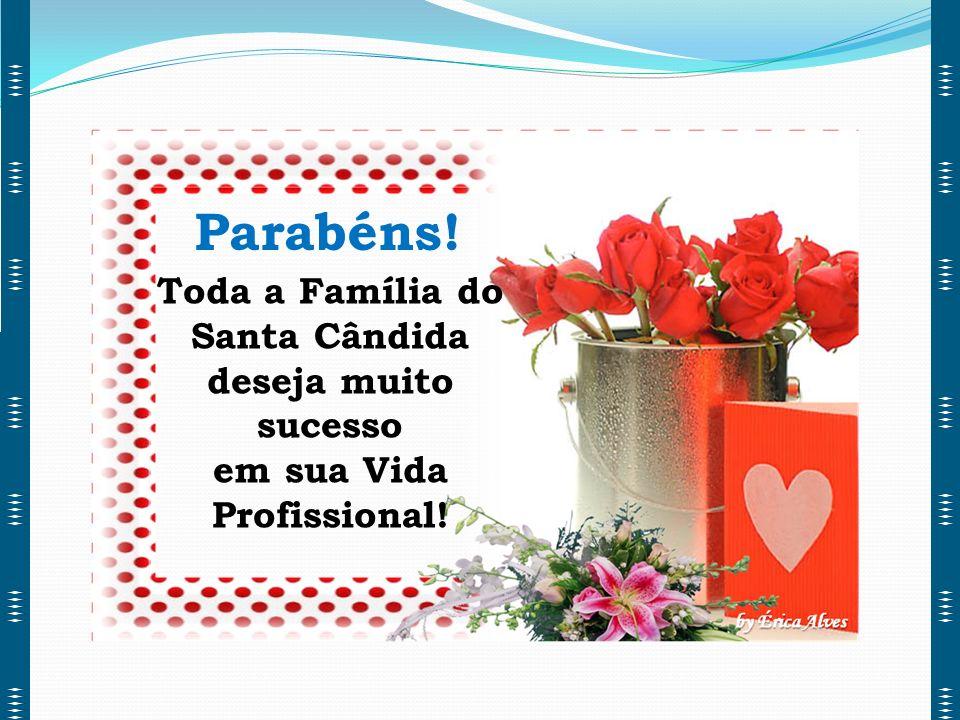 Parabéns! Toda a Família do Santa Cândida deseja muito sucesso em sua Vida Profissional!