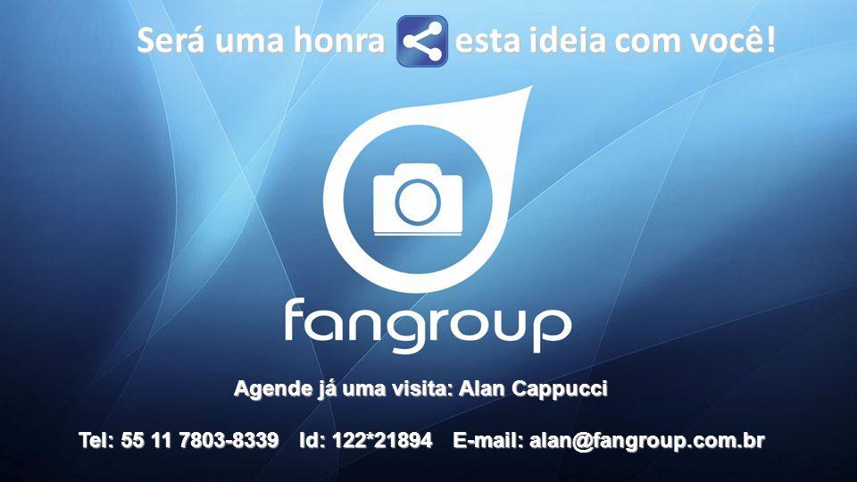 Será uma honra esta ideia com você! Agende já uma visita: Alan Cappucci Tel: 55 11 7803-8339 Id: 122*21894 E-mail: alan@fangroup.com.br