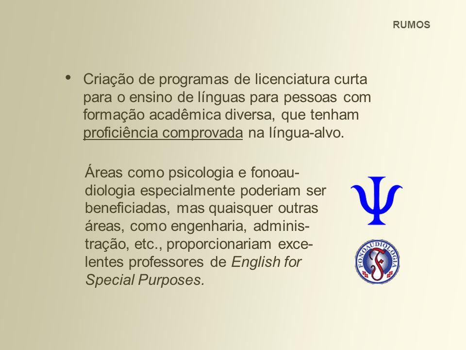 Criação de programas de licenciatura curta para o ensino de línguas para pessoas com formação acadêmica diversa, que tenham proficiência comprovada na língua-alvo.
