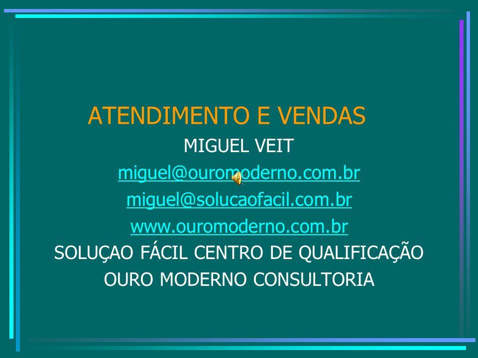 ATENDIMENTO E VENDAS MIGUEL VEIT miguel@ouromoderno.com.br miguel@solucaofacil.com.br www.ouromoderno.com.br SOLUÇAO FÁCIL CENTRO DE QUALIFICAÇÃO OURO