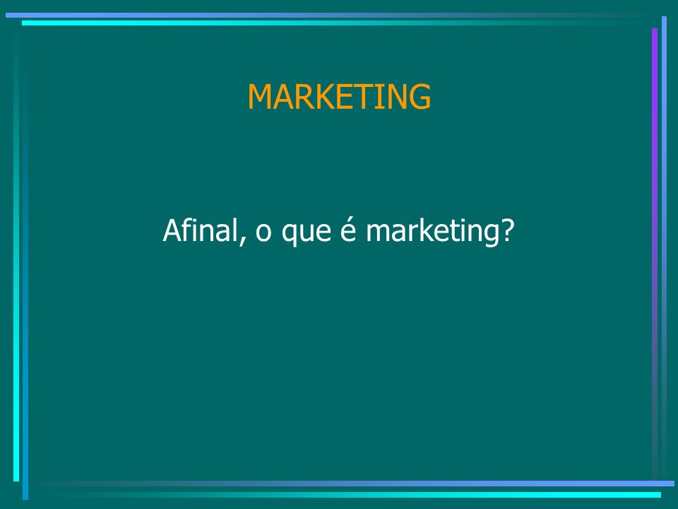 MARKETING Afinal, o que é marketing?