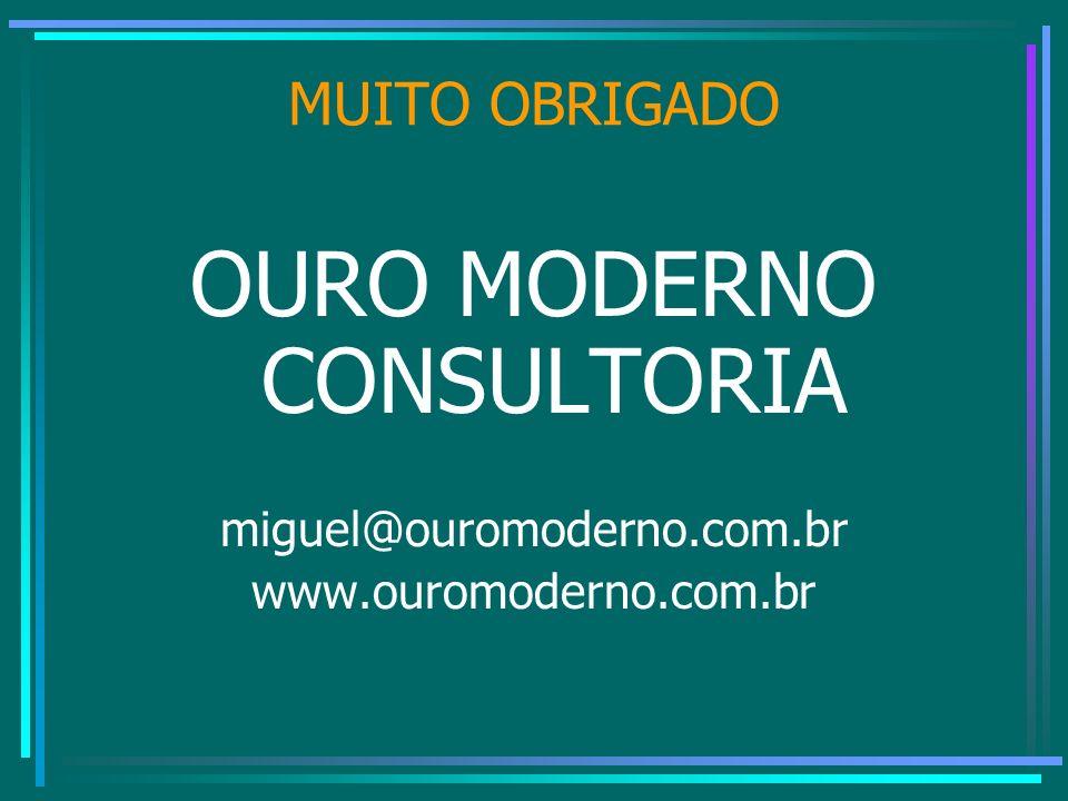 MUITO OBRIGADO OURO MODERNO CONSULTORIA miguel@ouromoderno.com.br www.ouromoderno.com.br