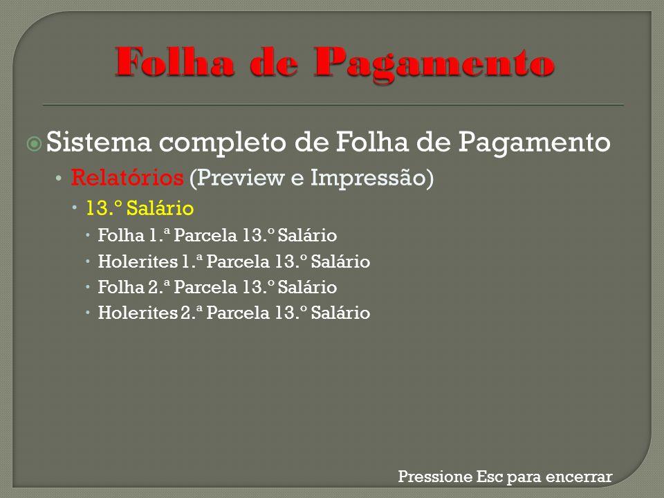 Sistema completo de Folha de Pagamento Relatórios (Preview e Impressão) 13.º Salário Folha 1.ª Parcela 13.º Salário Holerites 1.ª Parcela 13.º Salário
