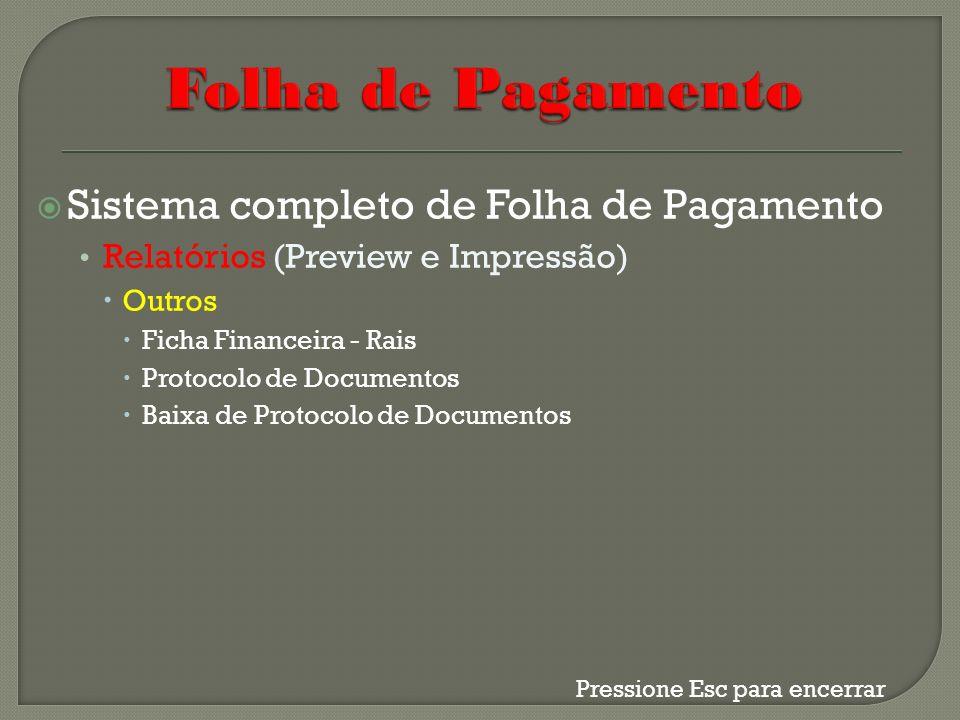 Sistema completo de Folha de Pagamento Relatórios (Preview e Impressão) Outros Ficha Financeira - Rais Protocolo de Documentos Baixa de Protocolo de D