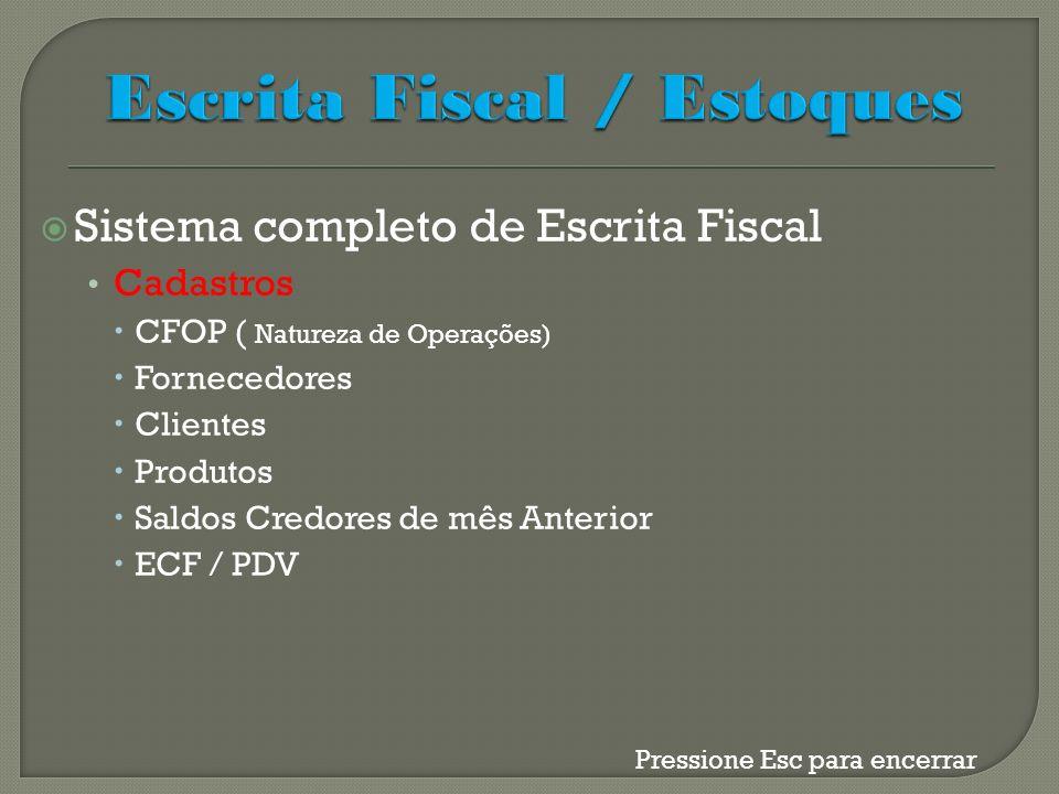 Sistema completo de Escrita Fiscal Cadastros CFOP ( Natureza de Operações) Fornecedores Clientes Produtos Saldos Credores de mês Anterior ECF / PDV Pr