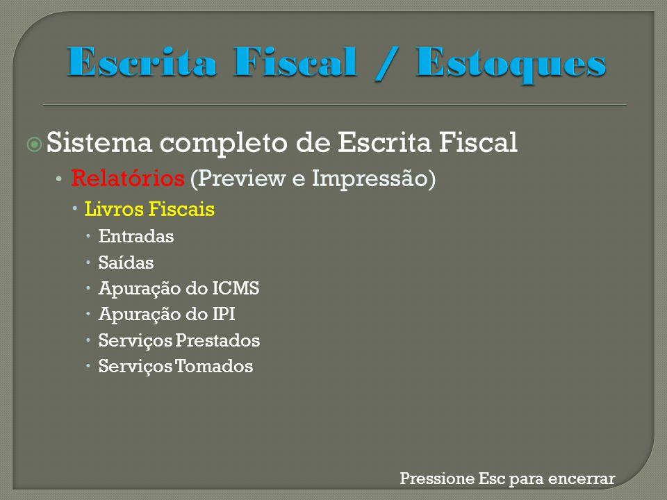 Sistema completo de Escrita Fiscal Relatórios (Preview e Impressão) Livros Fiscais Entradas Saídas Apuração do ICMS Apuração do IPI Serviços Prestados