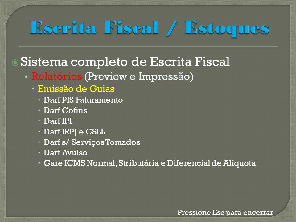 Sistema completo de Escrita Fiscal Relatórios (Preview e Impressão) Emissão de Guias Darf PIS Faturamento Darf Cofins Darf IPI Darf IRPJ e CSLL Darf s