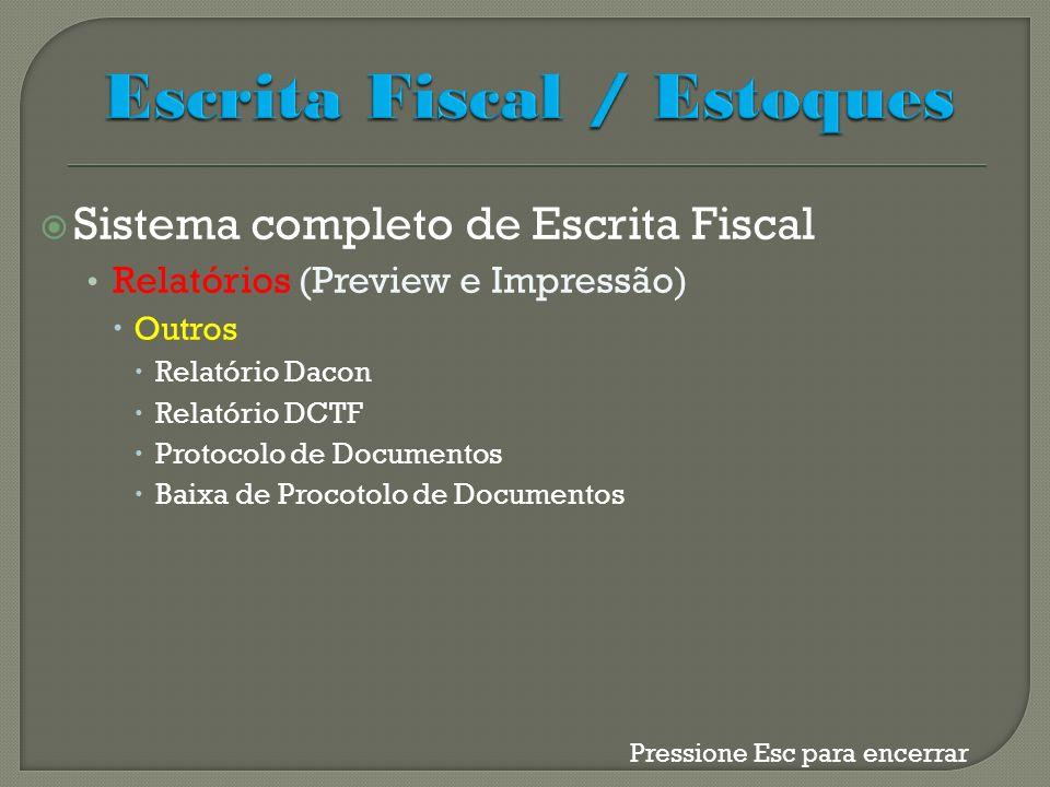 Sistema completo de Escrita Fiscal Relatórios (Preview e Impressão) Outros Relatório Dacon Relatório DCTF Protocolo de Documentos Baixa de Procotolo d