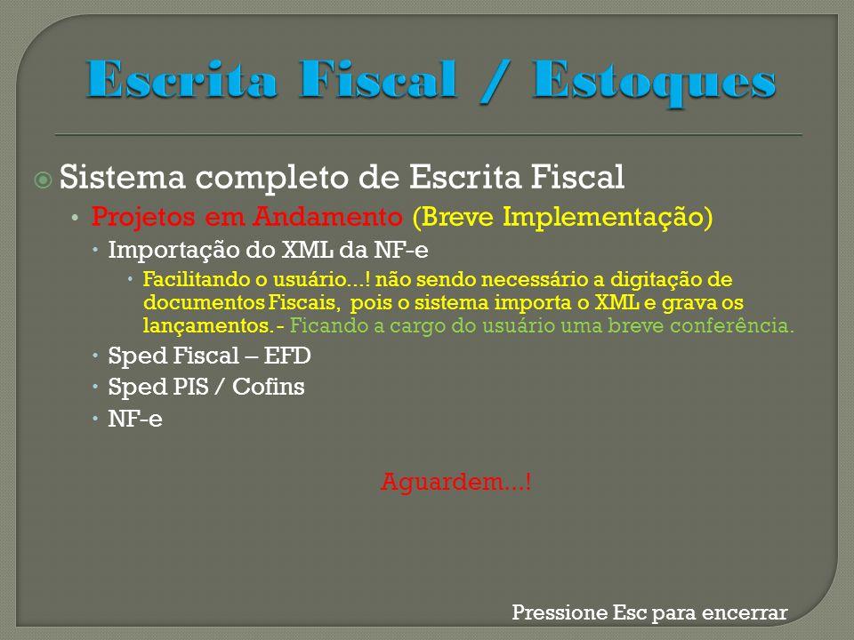 Sistema completo de Escrita Fiscal Projetos em Andamento (Breve Implementação) Importação do XML da NF-e Facilitando o usuário...! não sendo necessári