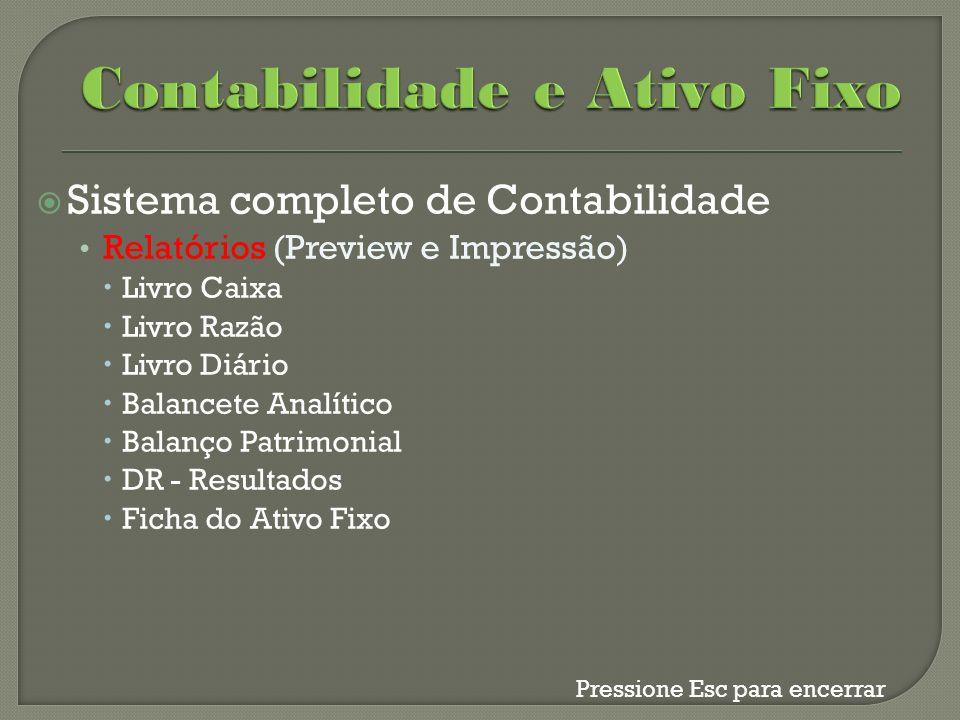 Sistema completo de Contabilidade Relatórios (Preview e Impressão) Livro Caixa Livro Razão Livro Diário Balancete Analítico Balanço Patrimonial DR - R