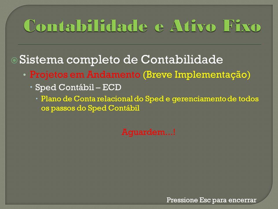 Sistema completo de Contabilidade Projetos em Andamento (Breve Implementação) Sped Contábil – ECD Plano de Conta relacional do Sped e gerenciamento de