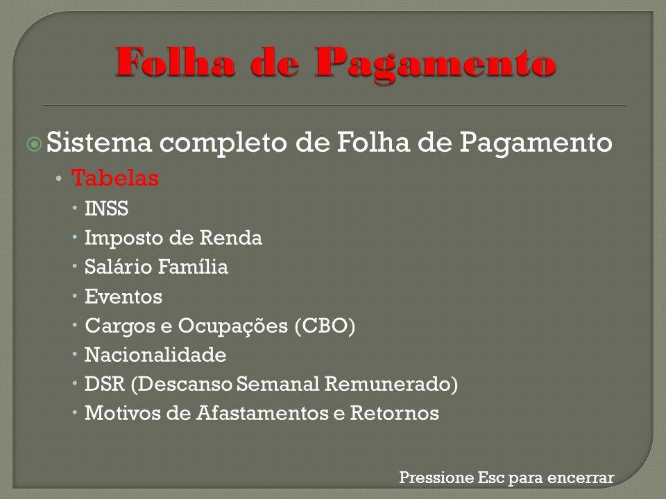 Sistema completo de Folha de Pagamento Tabelas INSS Imposto de Renda Salário Família Eventos Cargos e Ocupações (CBO) Nacionalidade DSR (Descanso Sema