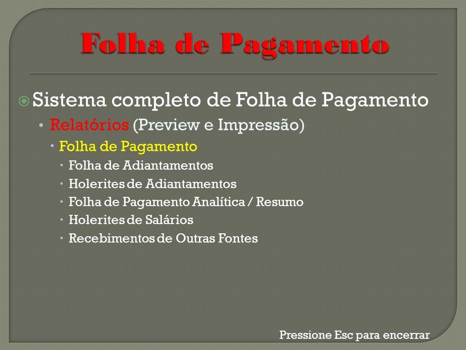Sistema completo de Folha de Pagamento Relatórios (Preview e Impressão) Folha de Pagamento Folha de Adiantamentos Holerites de Adiantamentos Folha de