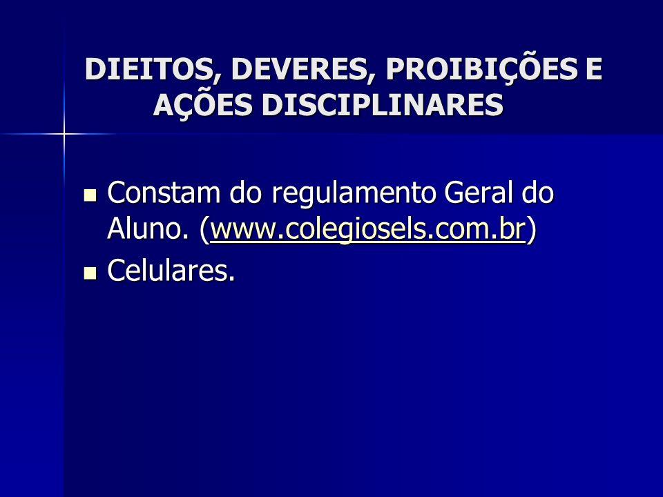 DIEITOS, DEVERES, PROIBIÇÕES E AÇÕES DISCIPLINARES Constam do regulamento Geral do Aluno.
