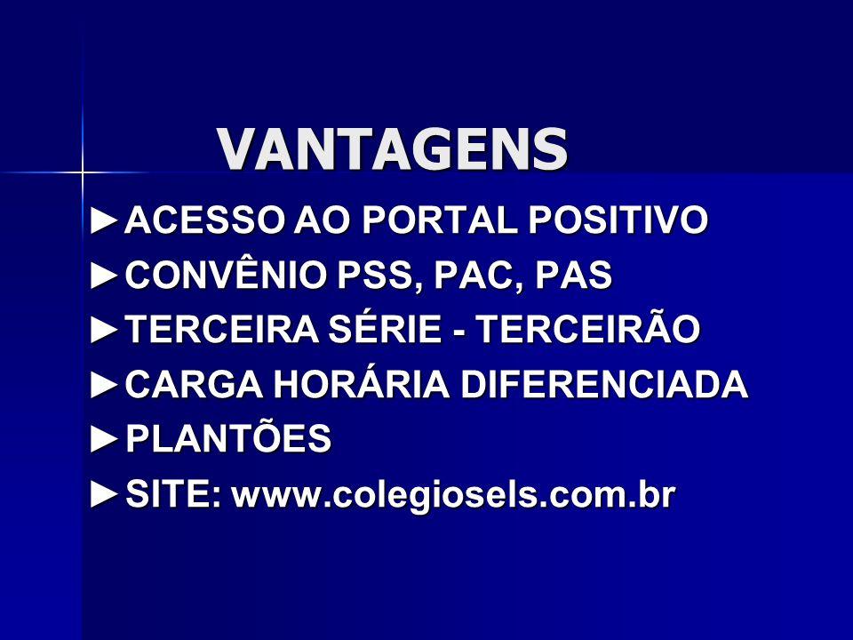 VANTAGENS VANTAGENS ACESSO AO PORTAL POSITIVO CONVÊNIO PSS, PAC, PAS TERCEIRA SÉRIE - TERCEIRÃO CARGA HORÁRIA DIFERENCIADA PLANTÕES PLANTÕES SITE: www.colegiosels.com.br SITE: www.colegiosels.com.br