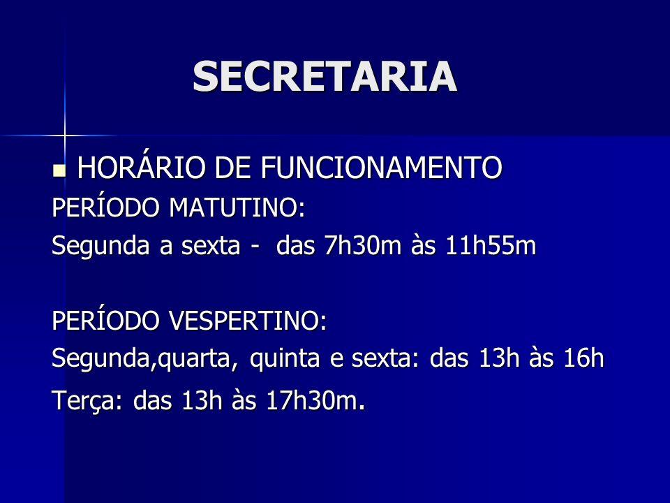 SECRETARIA SECRETARIA HORÁRIO DE FUNCIONAMENTO HORÁRIO DE FUNCIONAMENTO PERÍODO MATUTINO: Segunda a sexta - das 7h30m às 11h55m PERÍODO VESPERTINO: Segunda,quarta, quinta e sexta: das 13h às 16h Terça: das 13h às 17h30m.