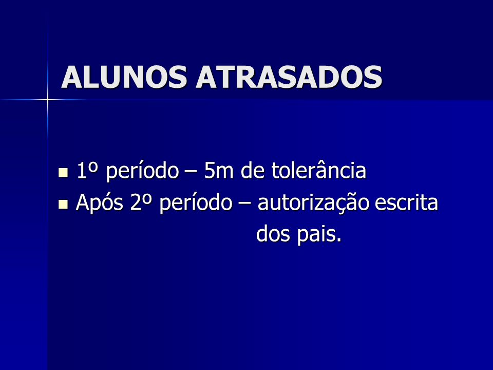 ALUNOS ATRASADOS 1º período – 5m de tolerância 1º período – 5m de tolerância Após 2º período – autorização escrita Após 2º período – autorização escrita dos pais.