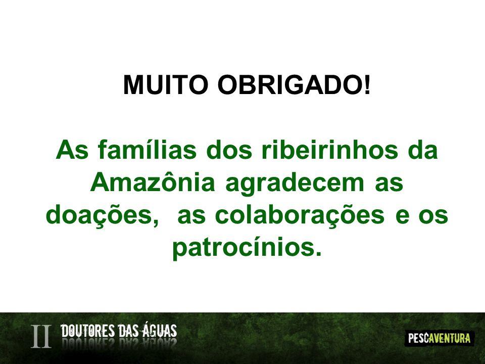 MUITO OBRIGADO! As famílias dos ribeirinhos da Amazônia agradecem as doações, as colaborações e os patrocínios.