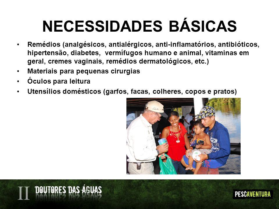 NECESSIDADES BÁSICAS Remédios (analgésicos, antialérgicos, anti-inflamatórios, antibióticos, hipertensão, diabetes, vermífugos humano e animal, vitami