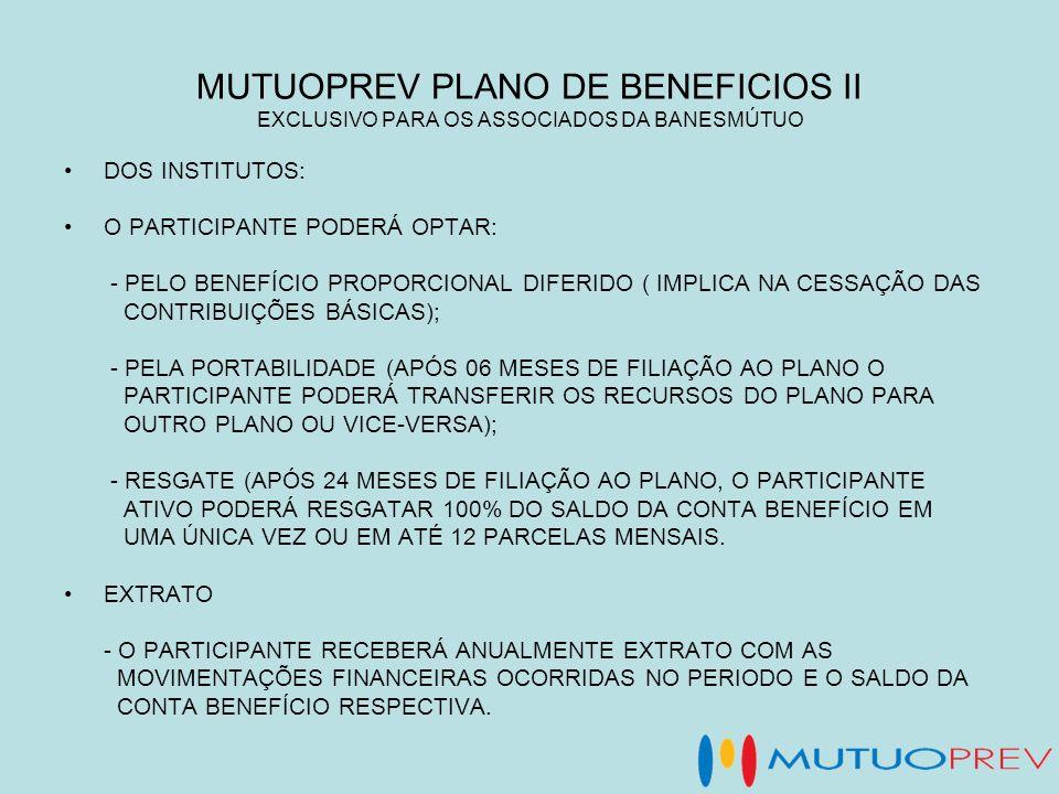MUTUOPREV PLANO DE BENEFICIOS II EXCLUSIVO PARA OS ASSOCIADOS DA BANESMÚTUO DOS INSTITUTOS: O PARTICIPANTE PODERÁ OPTAR: - PELO BENEFÍCIO PROPORCIONAL