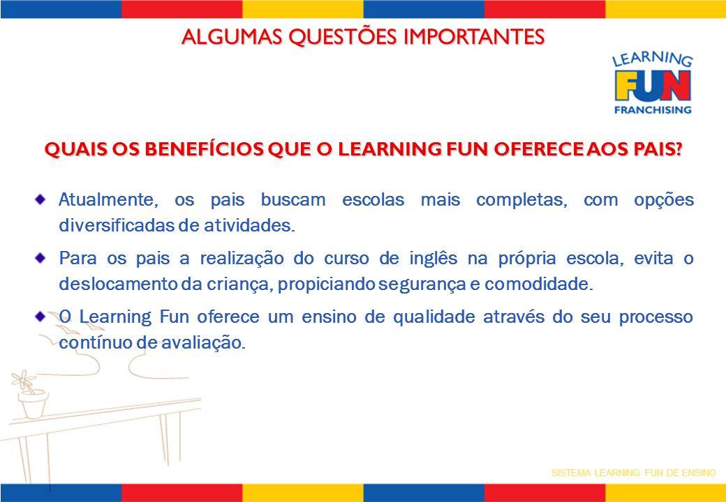 SISTEMA LEARNING FUN DE ENSINO QUAIS OS BENEFÍCIOS QUE O LEARNING FUN OFERECE AOS PAIS? Atualmente, os pais buscam escolas mais completas, com opções