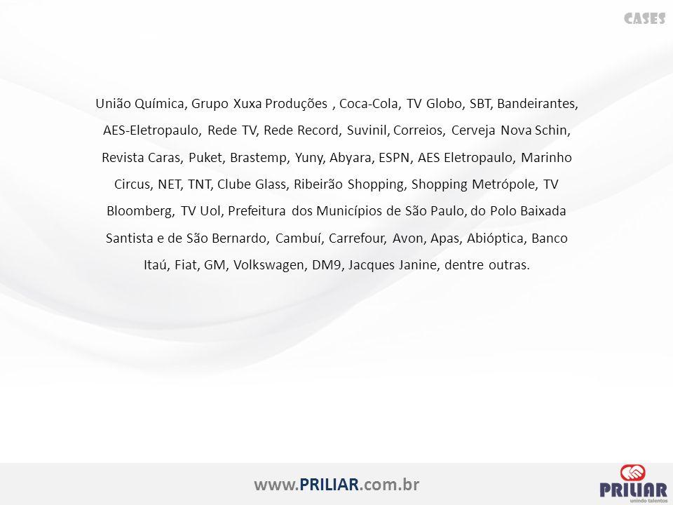 www.PRILIAR.com.br União Química, Grupo Xuxa Produções, Coca-Cola, TV Globo, SBT, Bandeirantes, AES-Eletropaulo, Rede TV, Rede Record, Suvinil, Correios, Cerveja Nova Schin, Revista Caras, Puket, Brastemp, Yuny, Abyara, ESPN, AES Eletropaulo, Marinho Circus, NET, TNT, Clube Glass, Ribeirão Shopping, Shopping Metrópole, TV Bloomberg, TV Uol, Prefeitura dos Municípios de São Paulo, do Polo Baixada Santista e de São Bernardo, Cambuí, Carrefour, Avon, Apas, Abióptica, Banco Itaú, Fiat, GM, Volkswagen, DM9, Jacques Janine, dentre outras.