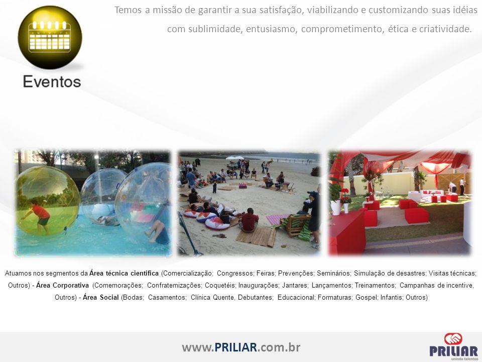 www.PRILIAR.com.br Temos a missão de garantir a sua satisfação, viabilizando e customizando suas idéias com sublimidade, entusiasmo, comprometimento, ética e criatividade.