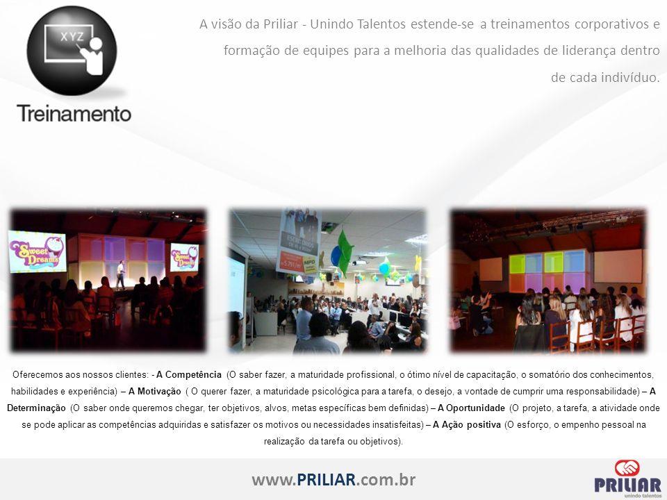 www.PRILIAR.com.br A visão da Priliar - Unindo Talentos estende-se a treinamentos corporativos e formação de equipes para a melhoria das qualidades de liderança dentro de cada indivíduo.